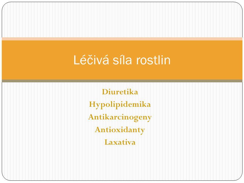 Diuretika Hypolipidemika Antikarcinogeny Antioxidanty Laxativa Léčivá síla rostlin