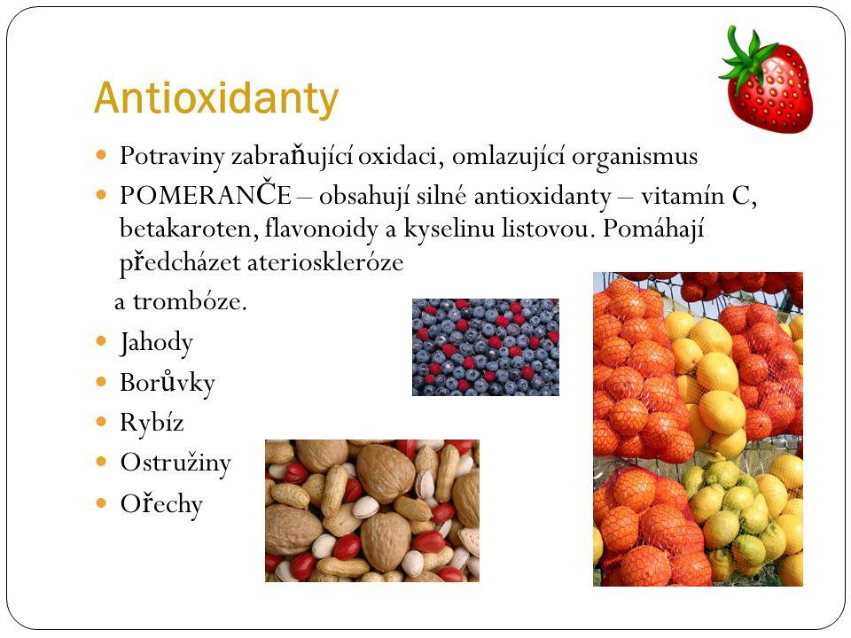 Antioxidanty Potraviny zabra ň ující oxidaci, omlazující organismus POMERAN Č E – obsahují silné antioxidanty – vitamín C, betakaroten, flavonoidy a k