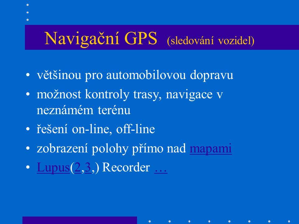 Navigační GPS (sledování vozidel) většinou pro automobilovou dopravu možnost kontroly trasy, navigace v neznámém terénu řešení on-line, off-line zobrazení polohy přímo nad mapamimapami Lupus(2,3,) Recorder …Lupus23…