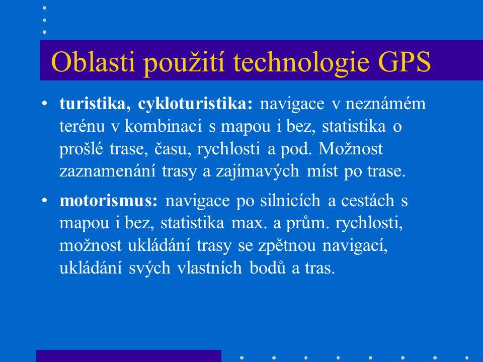 Oblasti použití technologie GPS turistika, cykloturistika: navigace v neznámém terénu v kombinaci s mapou i bez, statistika o prošlé trase, času, rychlosti a pod.