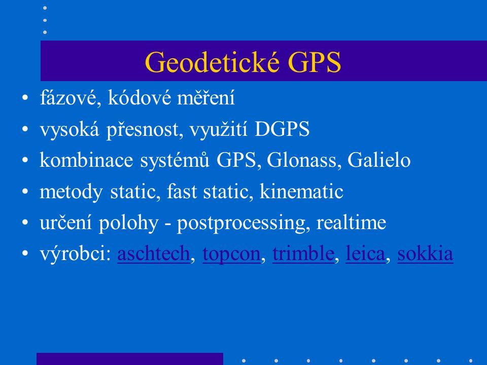 Geodetické GPS fázové, kódové měření vysoká přesnost, využití DGPS kombinace systémů GPS, Glonass, Galielo metody static, fast static, kinematic určení polohy - postprocessing, realtime výrobci: aschtech, topcon, trimble, leica, sokkiaaschtechtopcontrimbleleicasokkia