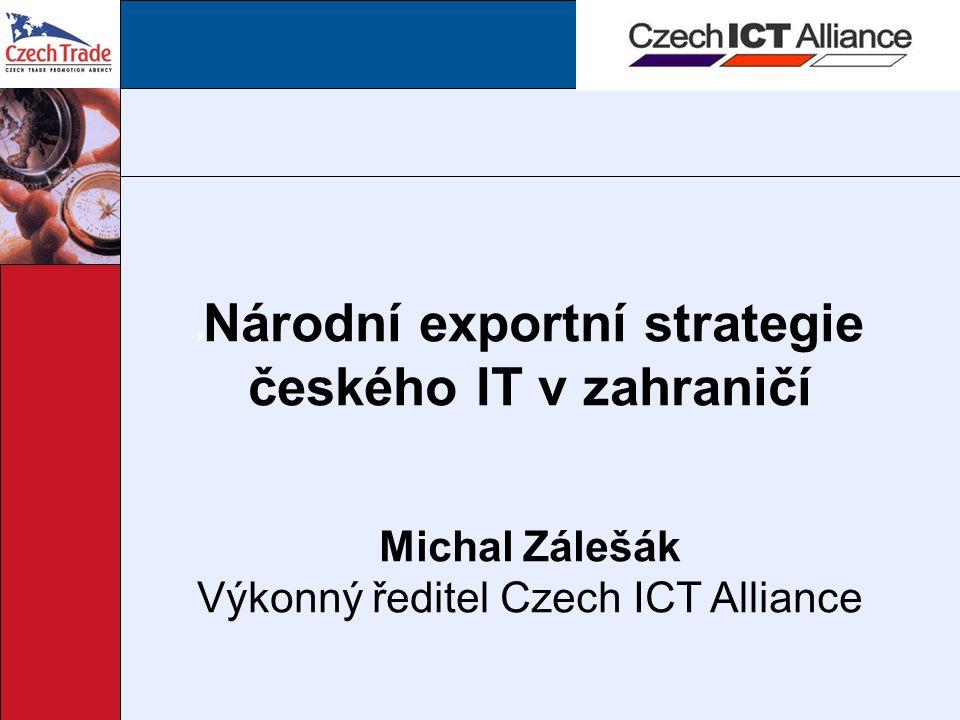  Národní exportní strategie českého IT v zahraničí Michal Zálešák Výkonný ředitel Czech ICT Alliance