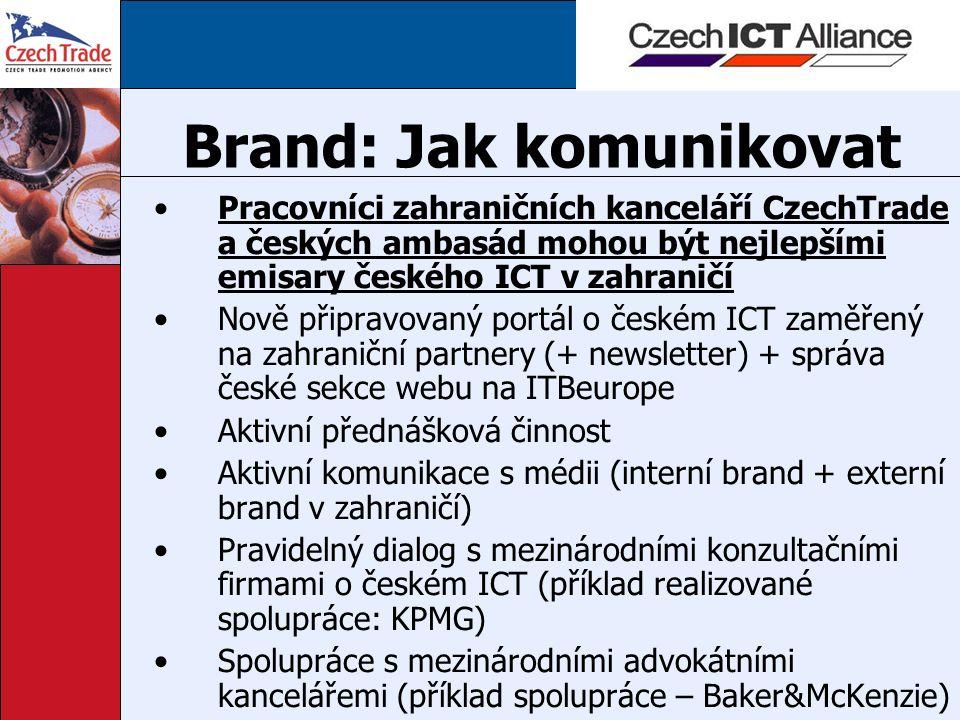 Brand: Jak komunikovat Pracovníci zahraničních kanceláří CzechTrade a českých ambasád mohou být nejlepšími emisary českého ICT v zahraničí Nově připra