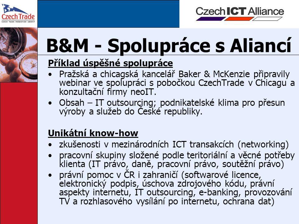 B&M - Spolupráce s Aliancí Příklad úspěšné spolupráce Pražská a chicagská kancelář Baker & McKenzie připravily webinar ve spolupráci s pobočkou CzechTrade v Chicagu a konzultační firmy neoIT.