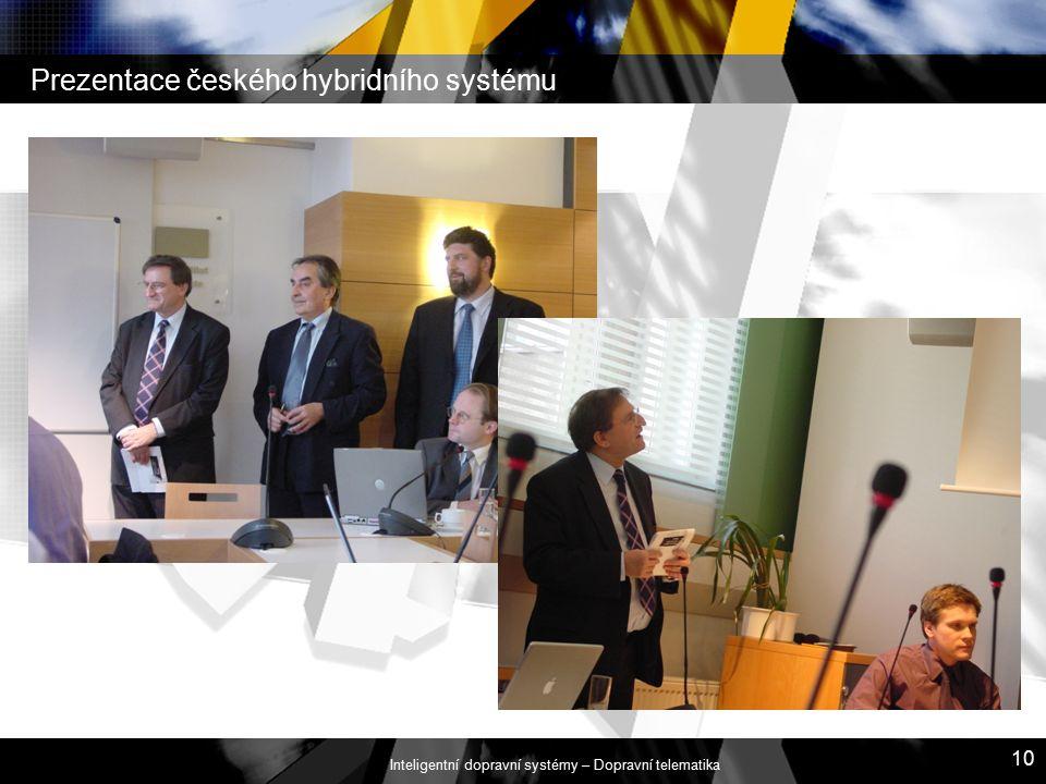 Inteligentní dopravní systémy – Dopravní telematika 10 Prezentace českého hybridního systému