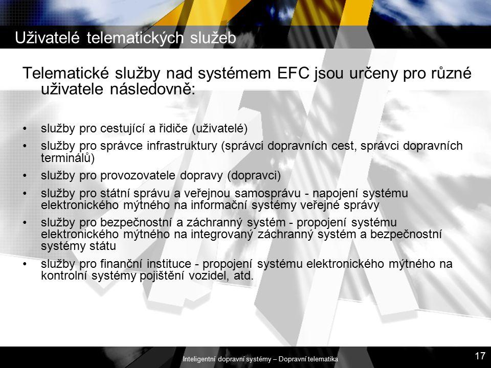 Inteligentní dopravní systémy – Dopravní telematika 17 Uživatelé telematických služeb Telematické služby nad systémem EFC jsou určeny pro různé uživat