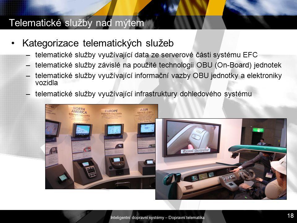 Inteligentní dopravní systémy – Dopravní telematika 18 Telematické služby nad mýtem Kategorizace telematických služeb –telematické služby využívající