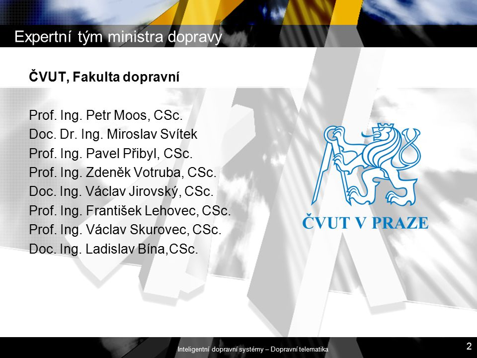 Inteligentní dopravní systémy – Dopravní telematika 2 Expertní tým ministra dopravy ČVUT, Fakulta dopravní Prof.