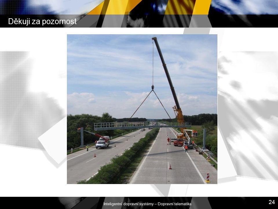 Inteligentní dopravní systémy – Dopravní telematika 24 Děkuji za pozornost