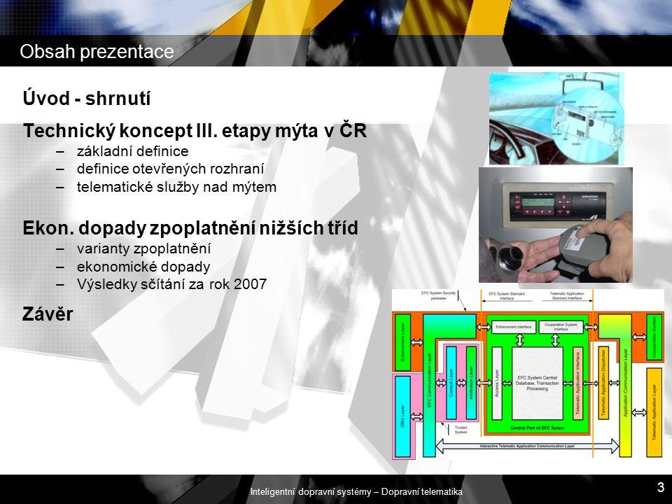 Inteligentní dopravní systémy – Dopravní telematika 3 Obsah prezentace Úvod - shrnutí Technický koncept III. etapy mýta v ČR –základní definice –defin