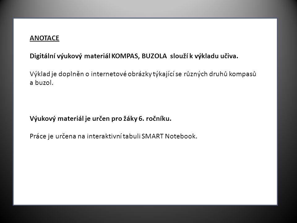 ANOTACE Digitální výukový materiál KOMPAS, BUZOLA slouží k výkladu učiva. Výklad je doplněn o internetové obrázky týkající se různých druhů kompasů a