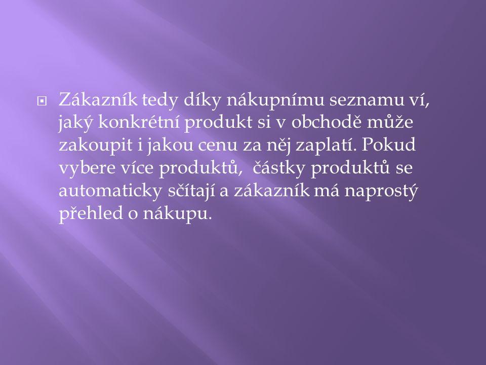 ZZákazník tedy díky nákupnímu seznamu ví, jaký konkrétní produkt si v obchodě může zakoupit i jakou cenu za něj zaplatí.