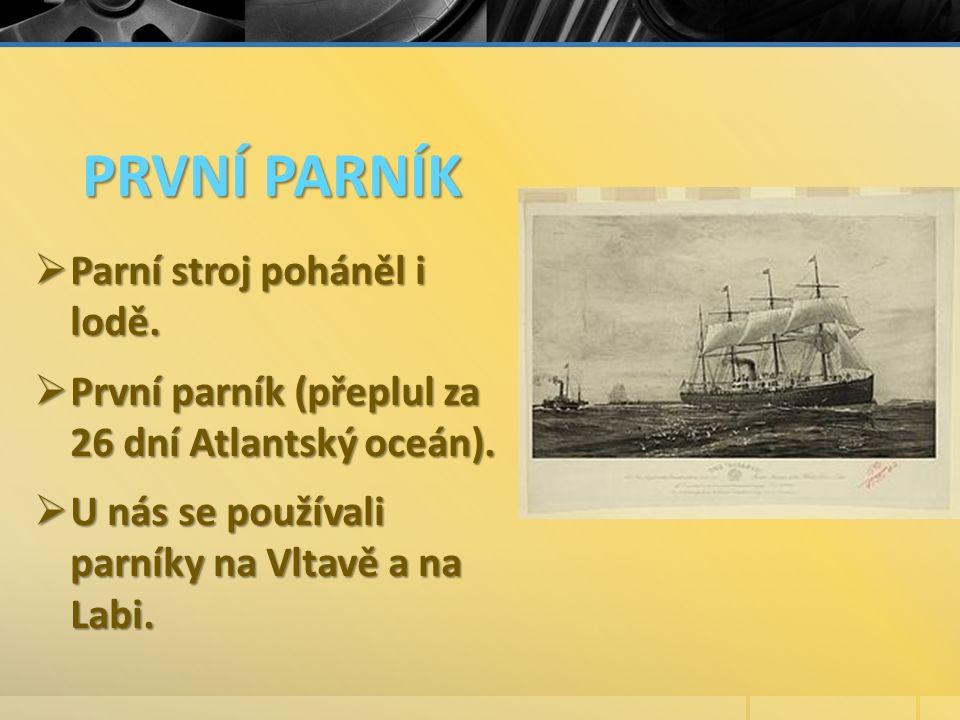 PRVNÍ PARNÍK  Parní stroj poháněl i lodě.  První parník (přeplul za 26 dní Atlantský oceán).