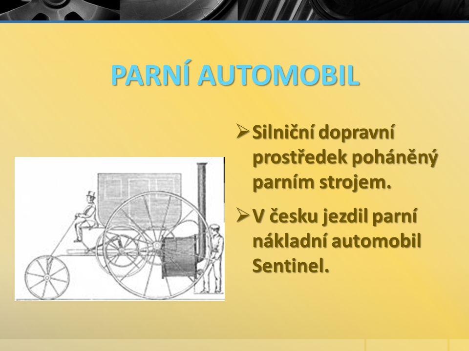 PARNÍ AUTOMOBIL  Silniční dopravní prostředek poháněný parním strojem.