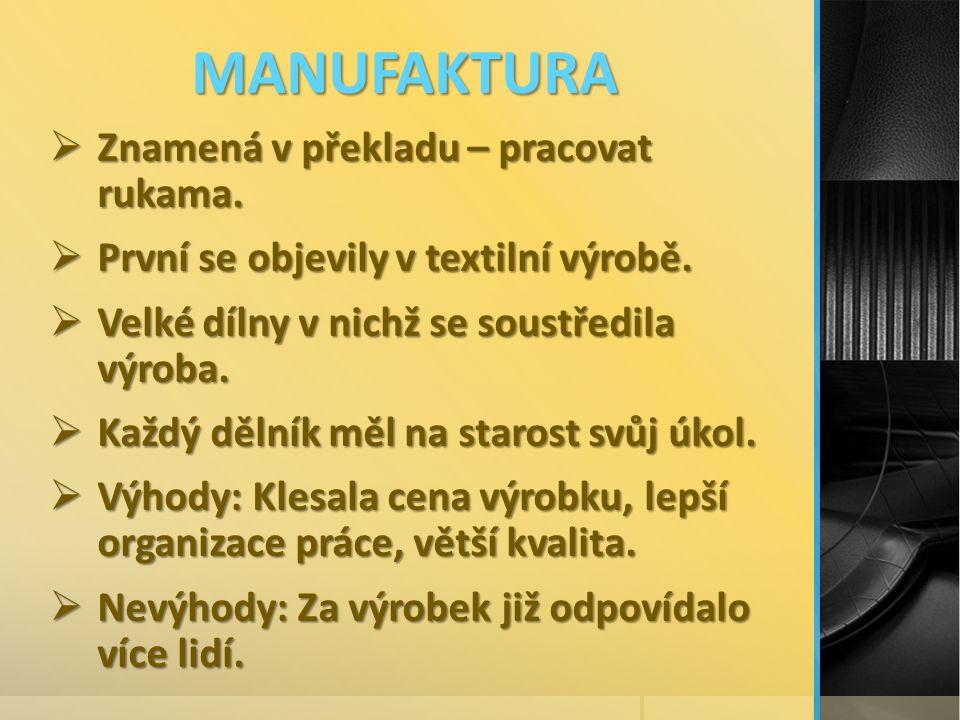 MANUFAKTURA  Znamená v překladu – pracovat rukama.