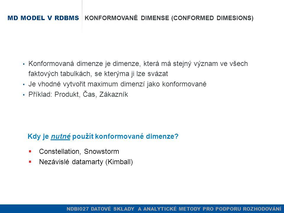 NDBI027 DATOVÉ SKLADY A ANALYTICKÉ METODY PRO PODPORU ROZHODOVÁNÍ MD MODEL V RDBMS KONFORMOVANÉ DIMENSE (CONFORMED DIMESIONS) Konformovaná dimenze je