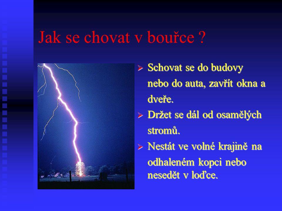 Zajímavosti  V každém okamžiku je na Zemi 2 000 až 3 000 bouřek.
