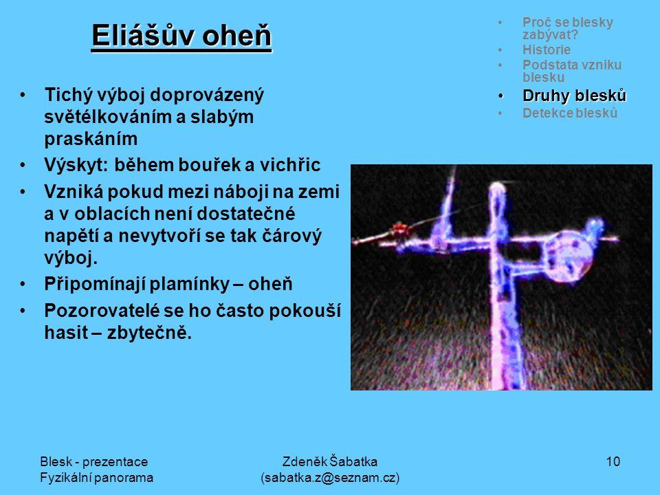 Blesk - prezentace Fyzikální panorama Zdeněk Šabatka (sabatka.z@seznam.cz) 9 Proč se blesky zabývat.