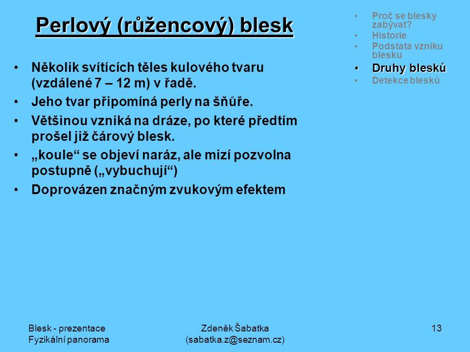 Blesk - prezentace Fyzikální panorama Zdeněk Šabatka (sabatka.z@seznam.cz) 12 Proč se blesky zabývat.