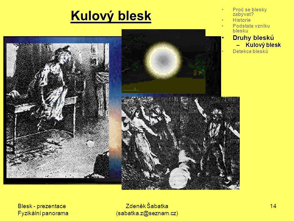 Blesk - prezentace Fyzikální panorama Zdeněk Šabatka (sabatka.z@seznam.cz) 13 Proč se blesky zabývat.