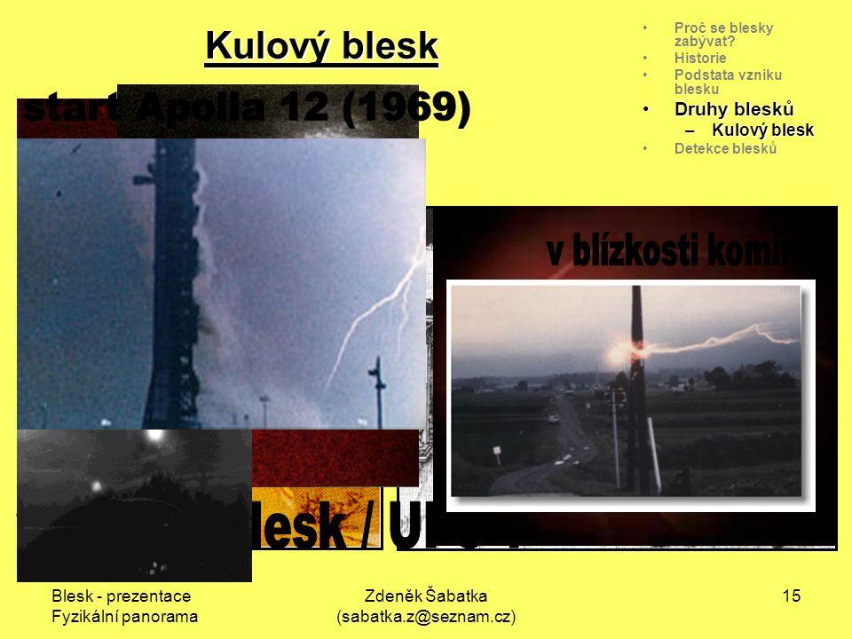 Blesk - prezentace Fyzikální panorama Zdeněk Šabatka (sabatka.z@seznam.cz) 14 Proč se blesky zabývat.