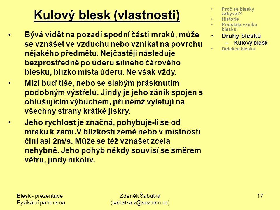 Blesk - prezentace Fyzikální panorama Zdeněk Šabatka (sabatka.z@seznam.cz) 16 Proč se blesky zabývat.