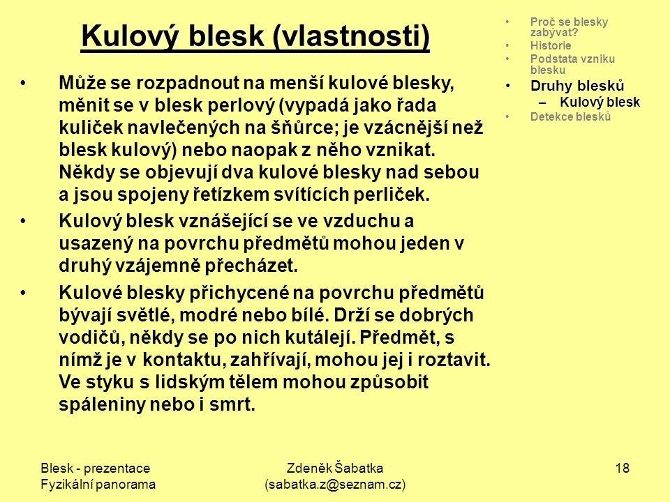 Blesk - prezentace Fyzikální panorama Zdeněk Šabatka (sabatka.z@seznam.cz) 17 Proč se blesky zabývat.