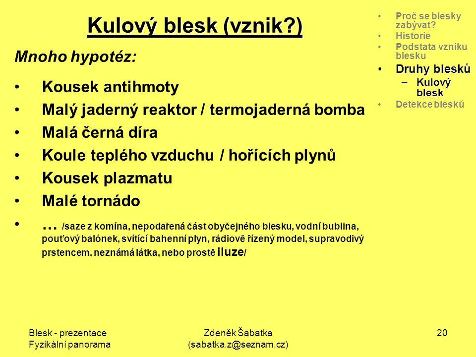 Blesk - prezentace Fyzikální panorama Zdeněk Šabatka (sabatka.z@seznam.cz) 19 Proč se blesky zabývat.