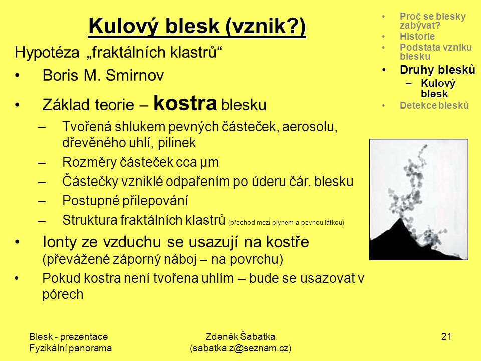 Blesk - prezentace Fyzikální panorama Zdeněk Šabatka (sabatka.z@seznam.cz) 20 Proč se blesky zabývat.