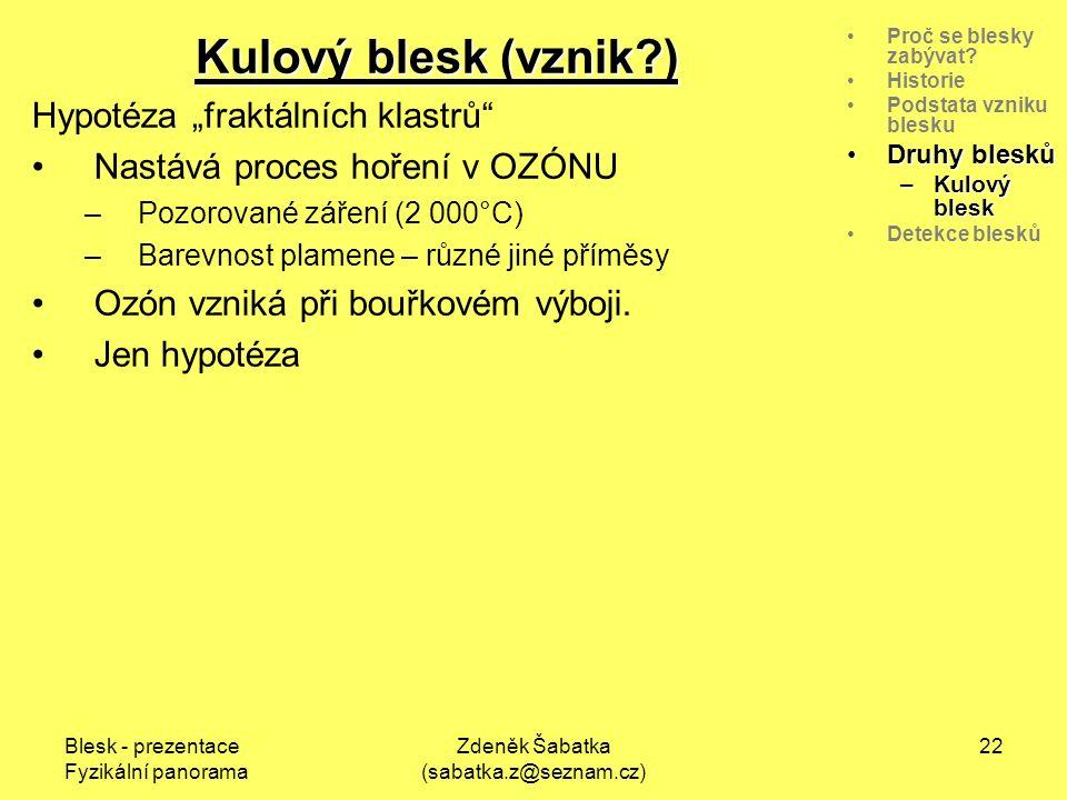 Blesk - prezentace Fyzikální panorama Zdeněk Šabatka (sabatka.z@seznam.cz) 21 Proč se blesky zabývat.
