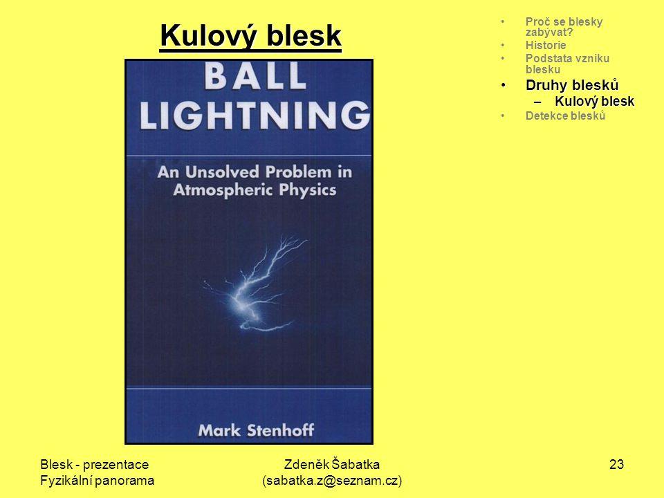 Blesk - prezentace Fyzikální panorama Zdeněk Šabatka (sabatka.z@seznam.cz) 22 Proč se blesky zabývat.