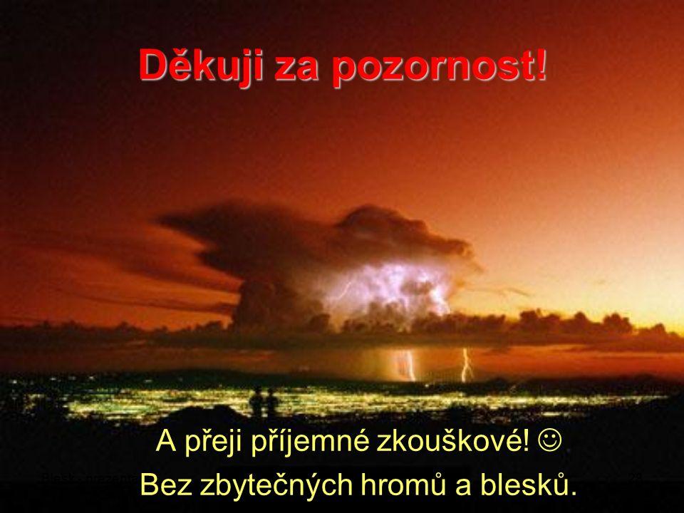 Blesk - prezentace Fyzikální panorama Zdeněk Šabatka (sabatka.z@seznam.cz) 27 Proč se blesky zabývat.