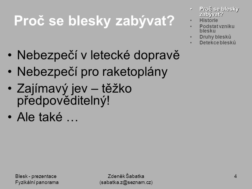Blesk - prezentace Fyzikální panorama Zdeněk Šabatka (sabatka.z@seznam.cz) 3 Proč se blesky zabývat.