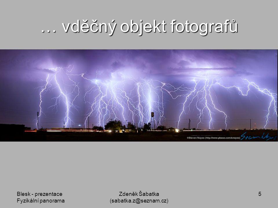 Blesk - prezentace Fyzikální panorama Zdeněk Šabatka (sabatka.z@seznam.cz) 4 Proč se blesky zabývat.