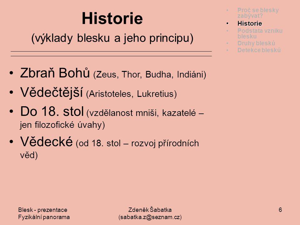 Blesk - prezentace Fyzikální panorama Zdeněk Šabatka (sabatka.z@seznam.cz) 5 … vděčný objekt fotografů