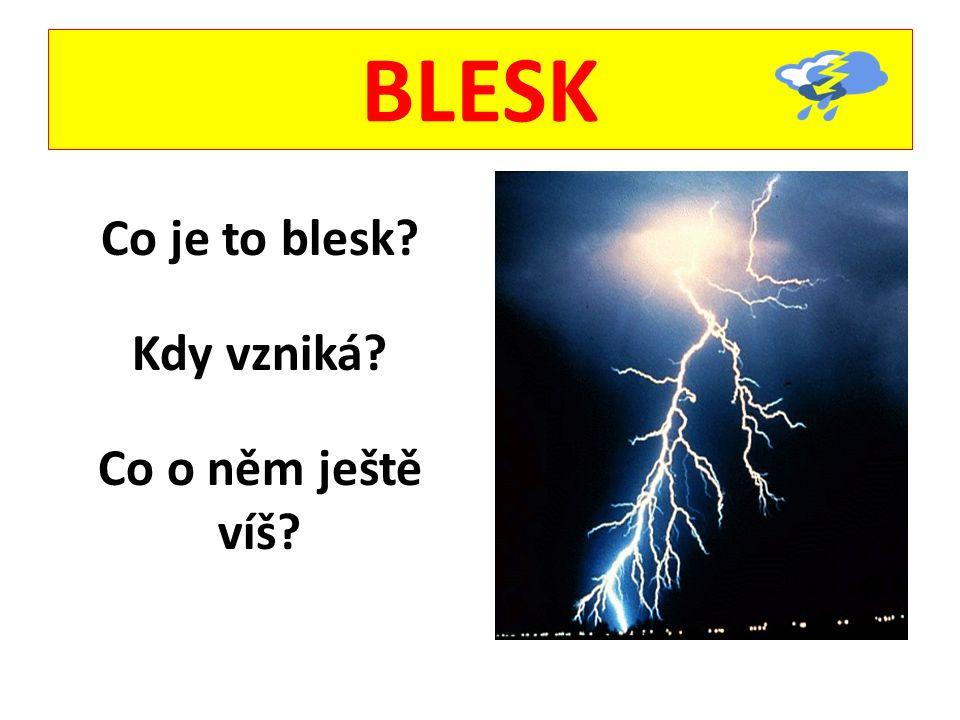 BLESK Co je to blesk? Kdy vzniká? Co o něm ještě víš?