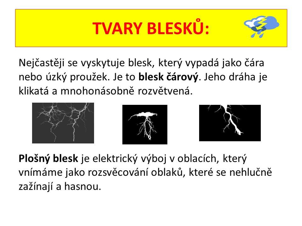 TVARY BLESKŮ: Nejčastěji se vyskytuje blesk, který vypadá jako čára nebo úzký proužek. Je to blesk čárový. Jeho dráha je klikatá a mnohonásobně rozvět