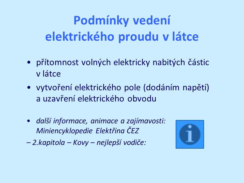 Vedení elektrického proudu v kovech klidový stav: – kovy obsahují volné elektrony (pohybují se volně neuspořádaným pohybem) po vytvoření napětí: – vlivem vytvoření elektrického pole volné elektrony konají usměrněný pohyb – elektrický proud v kovových vodičích je tvořen usměrněným pohybem volných elektronů