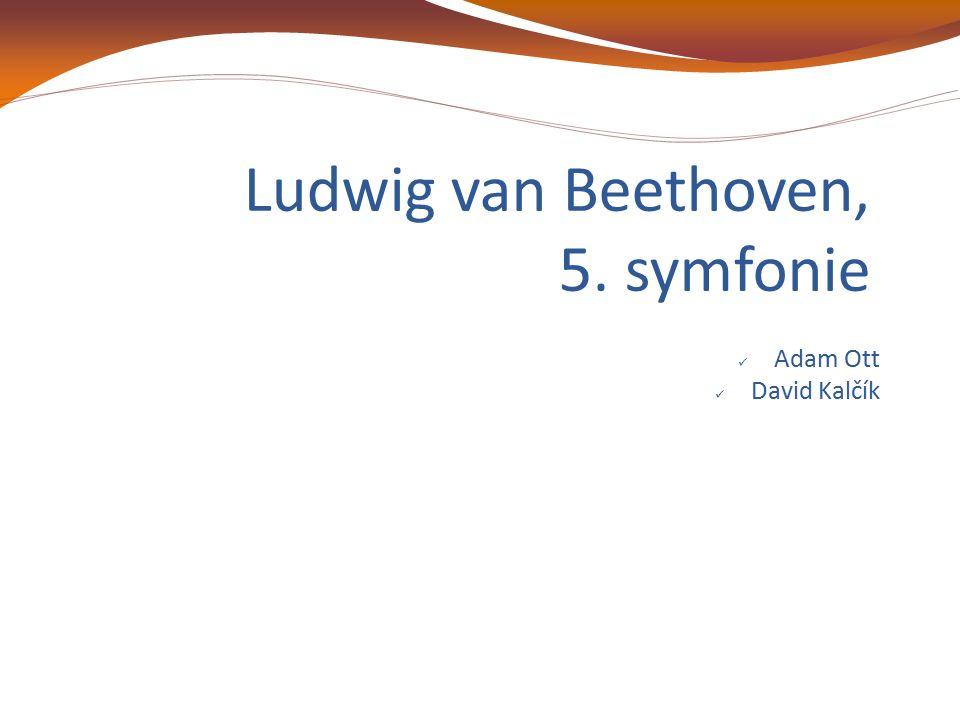 Ludwig van Beethoven, 5. symfonie Adam Ott David Kalčík