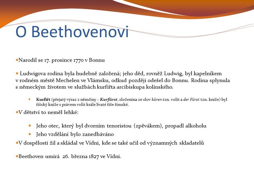 O Beethovenovi Narodil se 17. prosince 1770 v Bonnu Ludwigova rodina byla hudebně založená; jeho děd, rovněž Ludwig, byl kapelníkem v rodném městě Mec