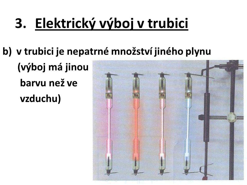 3.Elektrický výboj v trubici b)v trubici je nepatrné množství jiného plynu (výboj má jinou barvu než ve vzduchu)