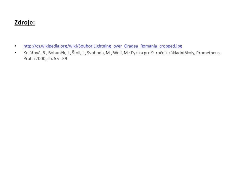 Zdroje: http://cs.wikipedia.org/wiki/Soubor:Lightning_over_Oradea_Romania_cropped.jpg Kolářová, R., Bohuněk, J., Štoll, I., Svoboda, M., Wolf, M.: Fyz