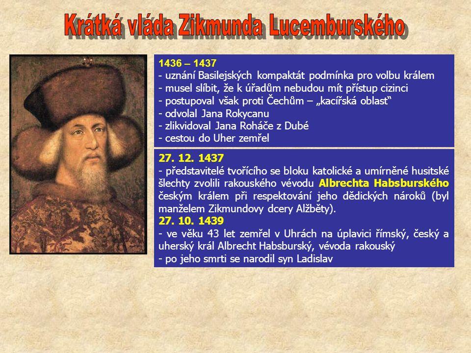 1436 – 1437 - uznání Basilejských kompaktát podmínka pro volbu králem - musel slíbit, že k úřadům nebudou mít přístup cizinci - postupoval však proti