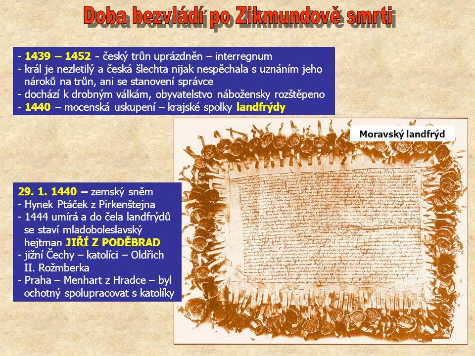 - 1439 – 1452 - český trůn uprázdněn – interregnum - král je nezletilý a česká šlechta nijak nespěchala s uznáním jeho nároků na trůn, ani se stanoven