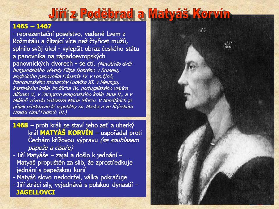 1465 – 1467 - reprezentační poselstvo, vedené Lvem z Rožmitálu a čítající více než čtyřicet mužů, splnilo svůj úkol - vylepšit obraz českého státu a p