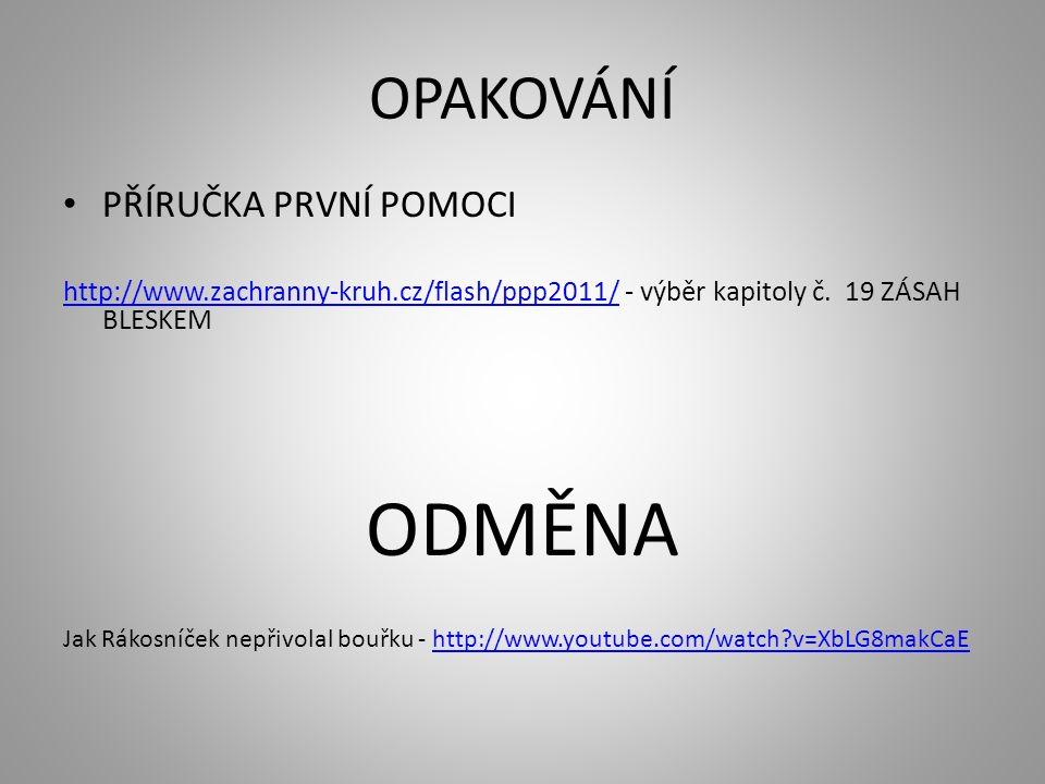 UKÁZKY BOUŘKA V NOCI http://www.youtube.com/watch v=Ov1-N1rCyXM BOUŘKA VE DNE http://www.youtube.com/watch v=qEQICxNiGtw http://www.youtube.com/watch feature=player_embedded&v=xkh68_QB_ok#at=27 TORNÁDO http://www.youtube.com/watch v=pEjVc-Qf94g