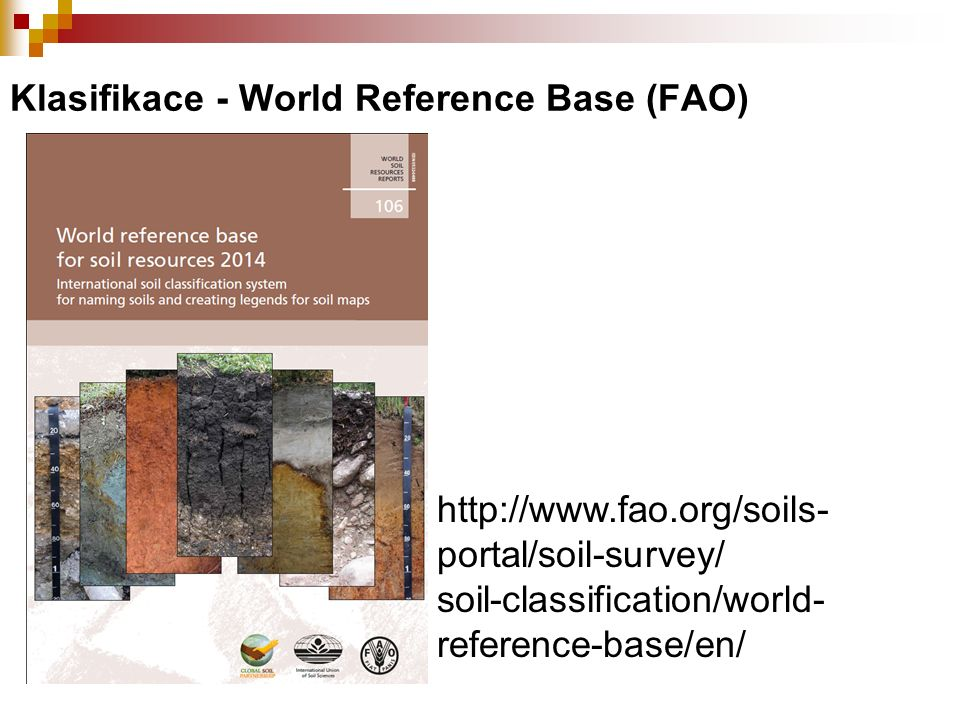 Klasifikace - World Reference Base (FAO) http://www.fao.org/soils- portal/soil-survey/ soil-classification/world- reference-base/en/