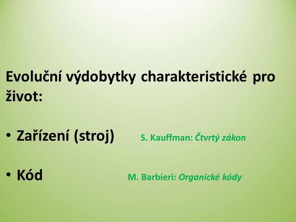 Evoluční výdobytky charakteristické pro život: Zařízení (stroj) S. Kauffman: Čtvrtý zákon Kód M. Barbieri: Organické kódy