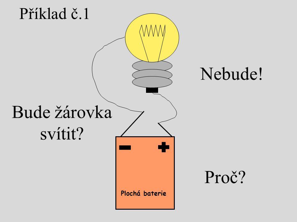 Bude žárovka svítit Nebude! Příklad č.1 Plochá baterie Proč