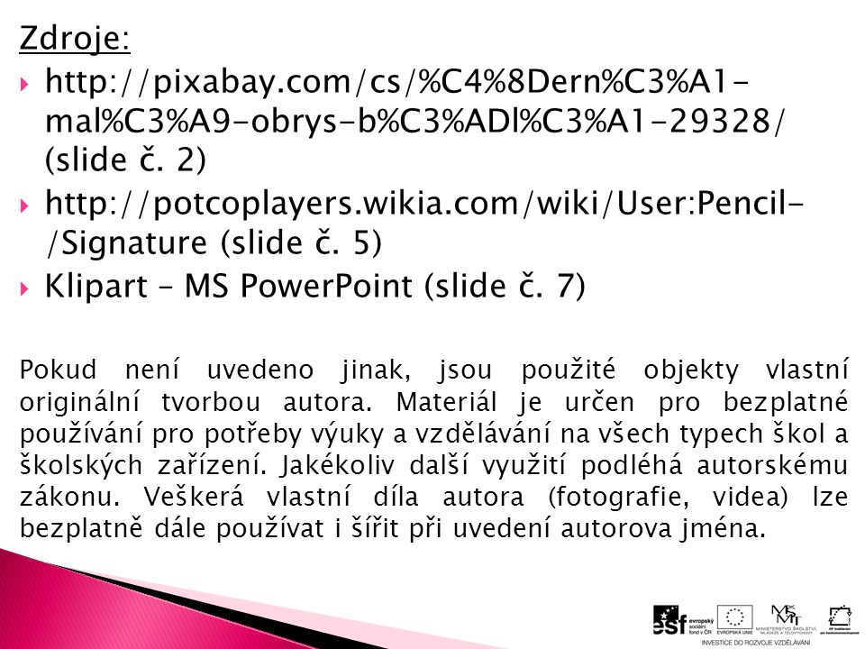 Zdroje:  http://pixabay.com/cs/%C4%8Dern%C3%A1- mal%C3%A9-obrys-b%C3%ADl%C3%A1-29328/ (slide č.